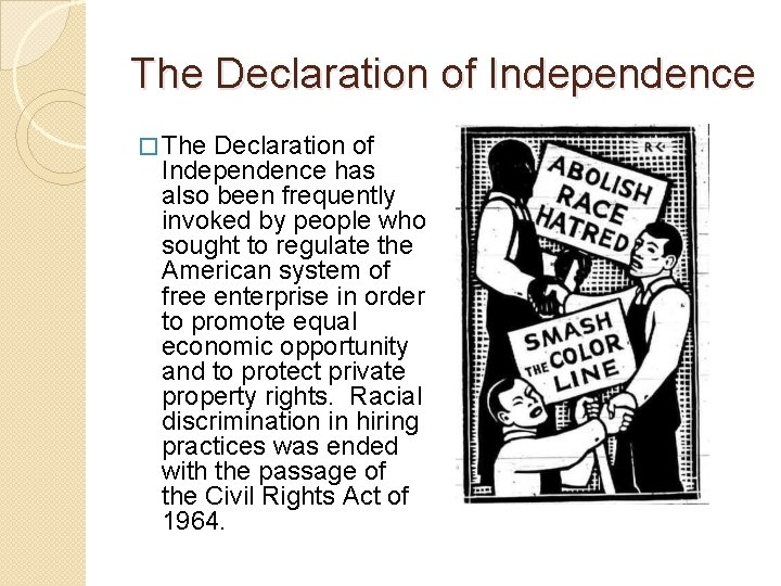 The Declaration of Independence � The Declaration of Independence has also been frequently invoked