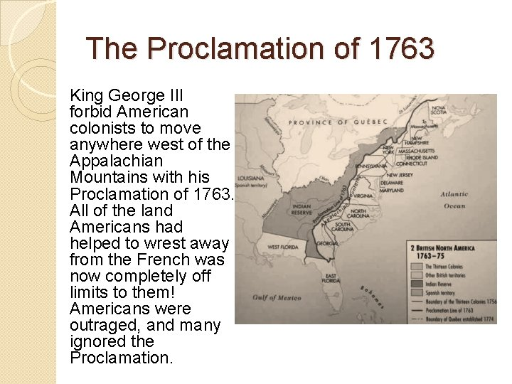 The Proclamation of 1763 King George III forbid American colonists to move anywhere west