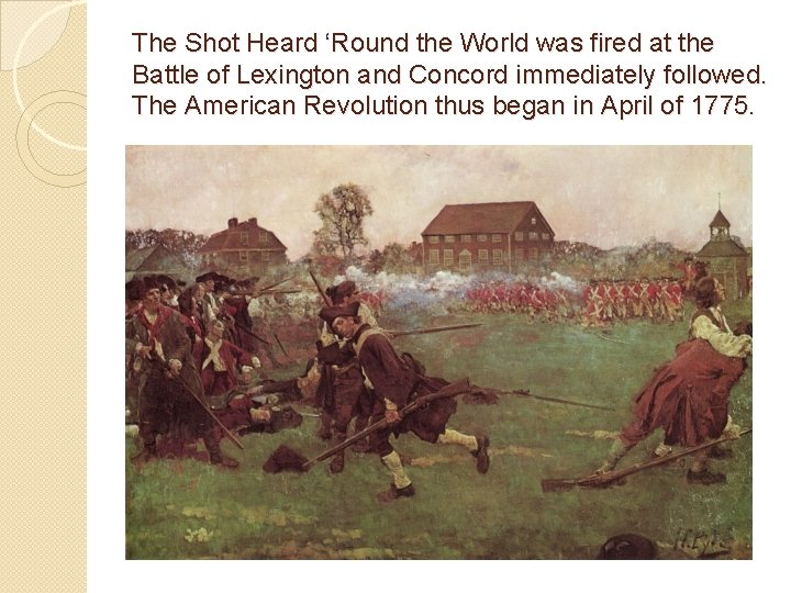 The Shot Heard 'Round the World was fired at the Battle of Lexington and