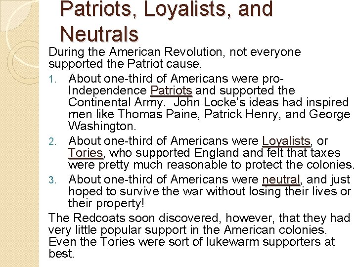 Patriots, Loyalists, and Neutrals During the American Revolution, not everyone supported the Patriot cause.
