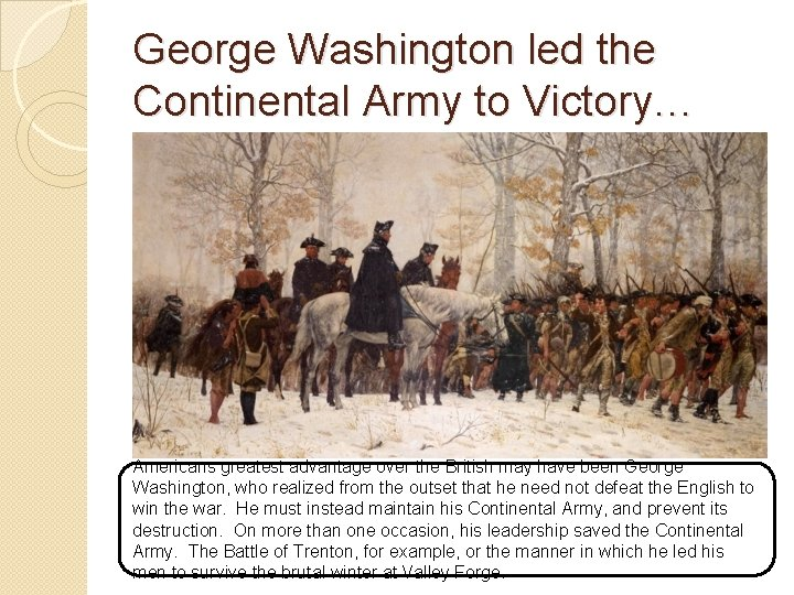 George Washington led the Continental Army to Victory… Americans greatest advantage over the British