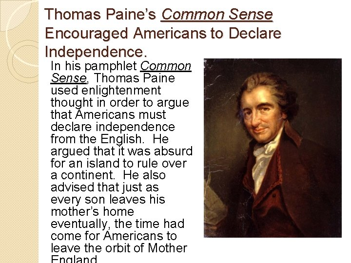 Thomas Paine's Common Sense Encouraged Americans to Declare Independence. In his pamphlet Common Sense,