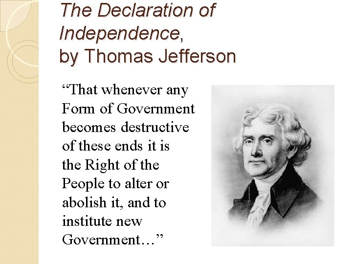 """The Declaration of Independence, by Thomas Jefferson """"That whenever any Form of Government becomes"""