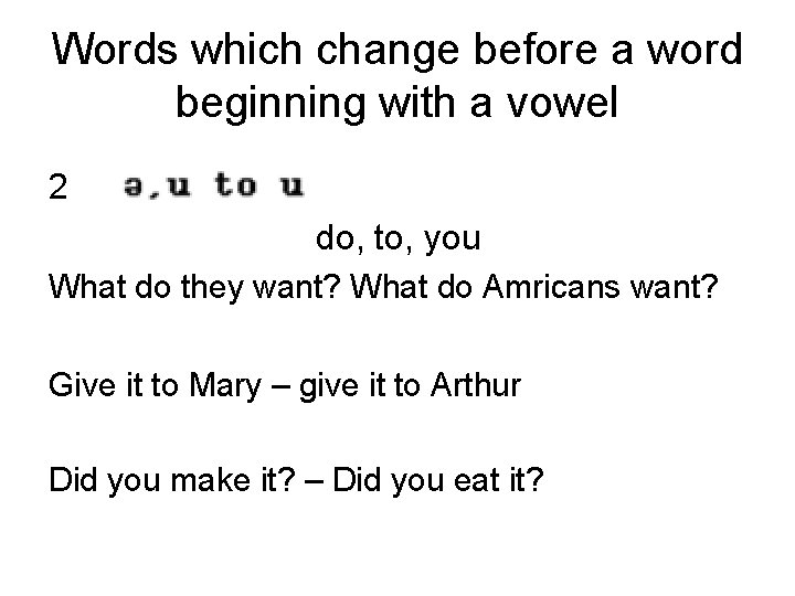 Words which change before a word beginning with a vowel 2 do, to, you
