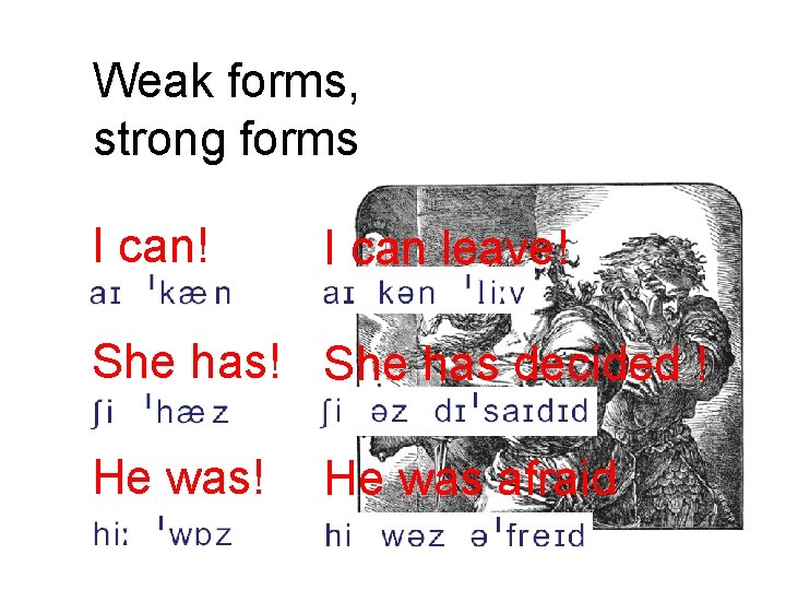 Weak forms, strong forms I can! I can leave! She has decided ! He