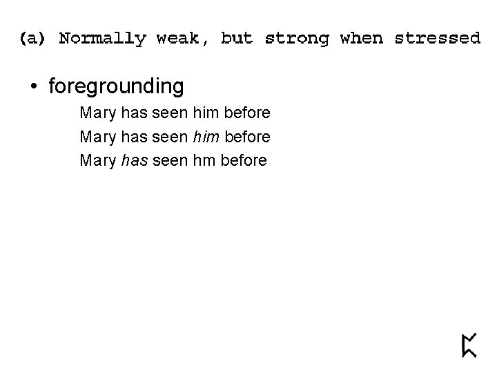 • foregrounding Mary has seen him before Mary has seen hm before