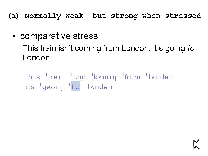 • comparative stress This train isn't coming from London, it's going to London