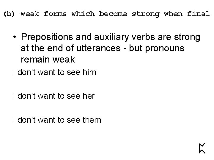 • Prepositions and auxiliary verbs are strong at the end of utterances -
