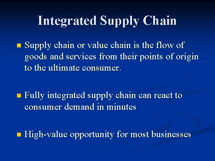 Integrated Supply Chain n Supply chain or value chain is the flow of goods
