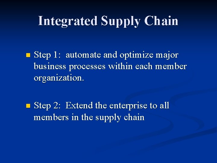 Integrated Supply Chain n Step 1: automate and optimize major business processes within each