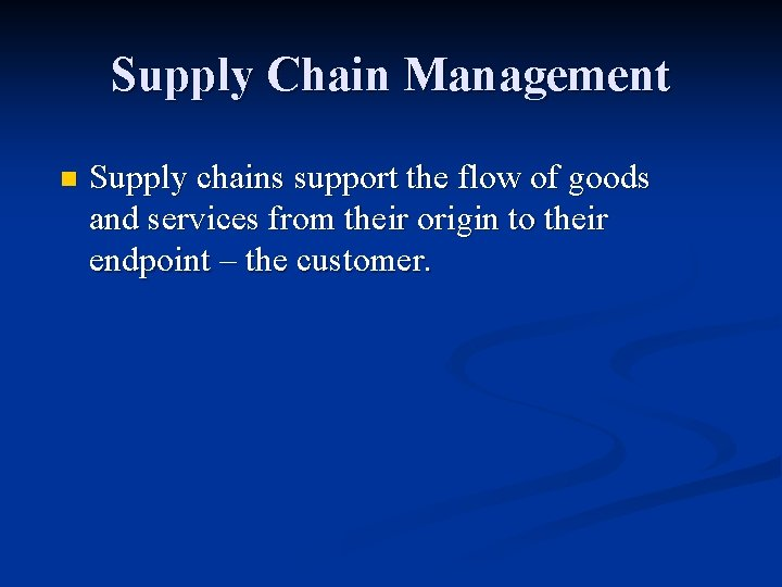 Supply Chain Management n Supply chains support the flow of goods and services from