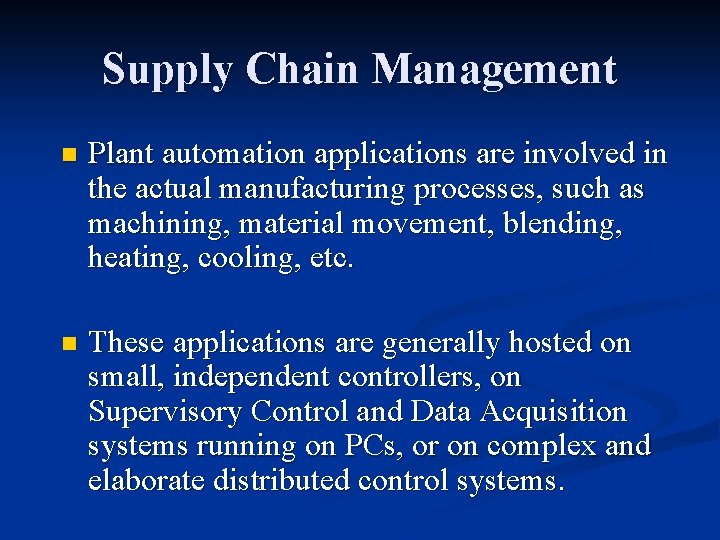 Supply Chain Management n Plant automation applications are involved in the actual manufacturing processes,