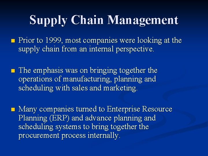 Supply Chain Management n Prior to 1999, most companies were looking at the supply