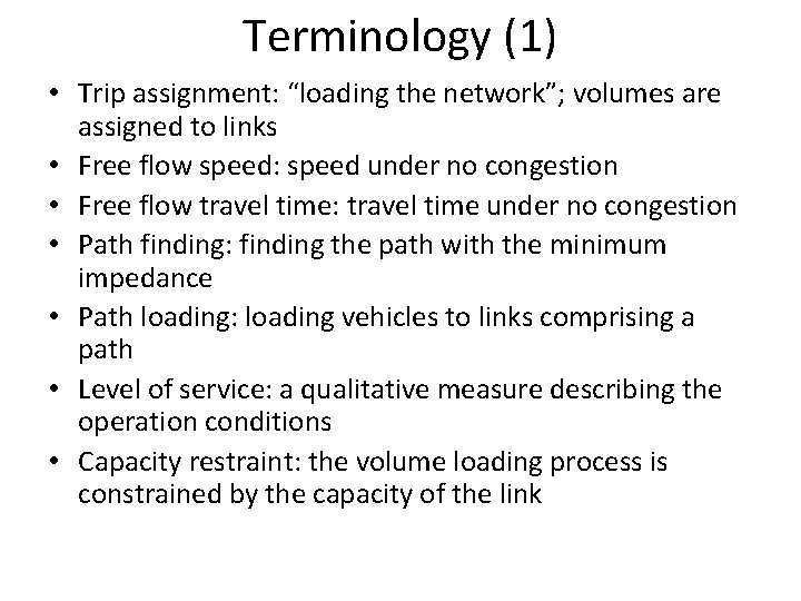 """Terminology (1) • Trip assignment: """"loading the network""""; volumes are assigned to links •"""