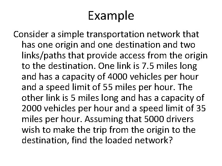 Example Consider a simple transportation network that has one origin and one destination and
