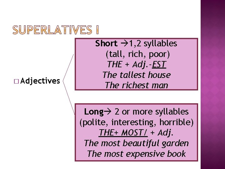 � Adjectives Short 1, 2 syllables (tall, rich, poor) THE + Adj. -EST The