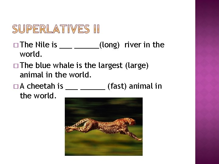 � The Nile is ______(long) river in the world. � The blue whale is