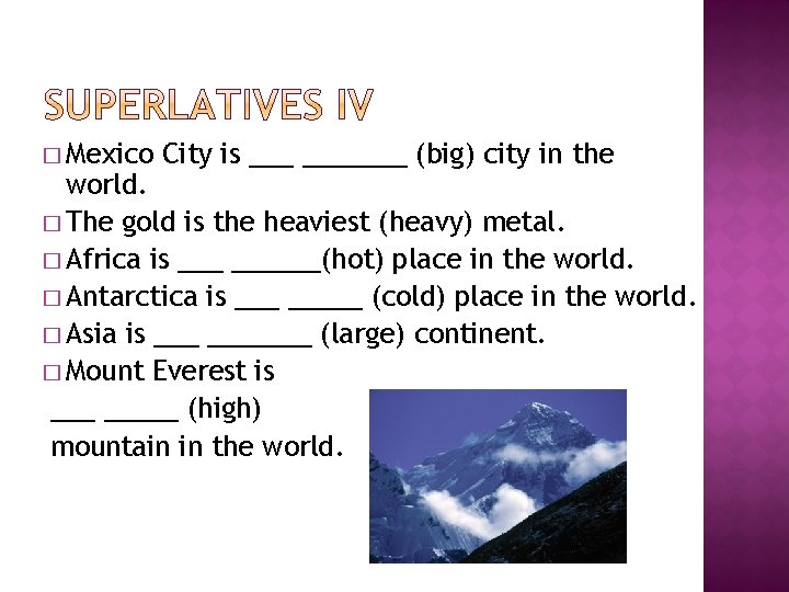 � Mexico City is _______ (big) city in the world. � The gold is