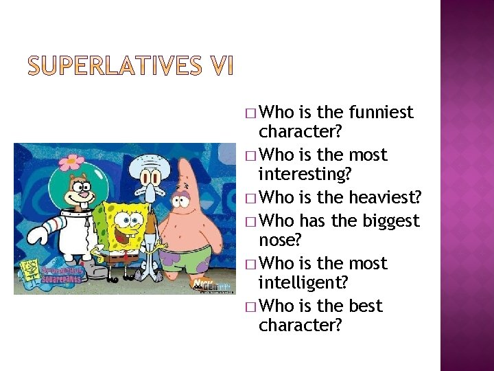 � Who is the funniest character? � Who is the most interesting? � Who