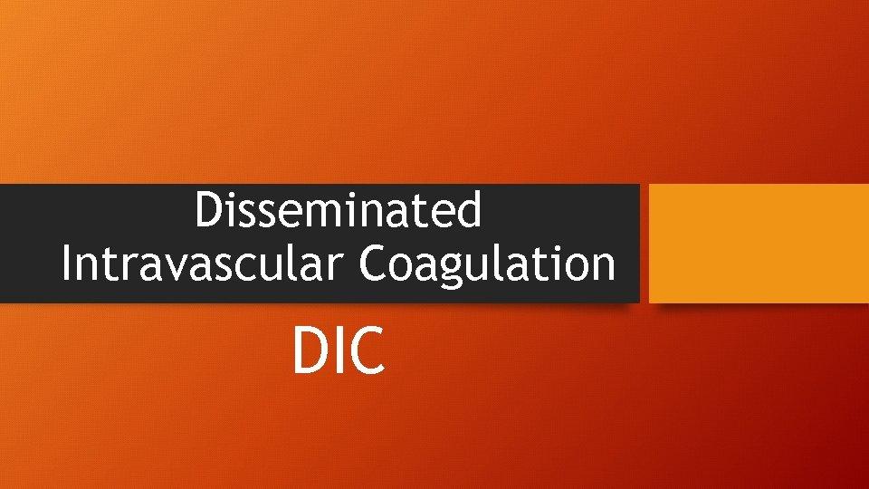 Disseminated Intravascular Coagulation DIC