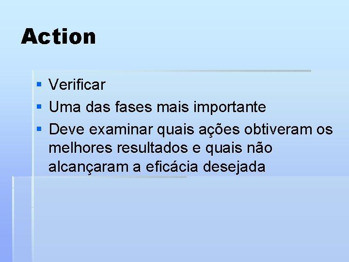 Action § § § Verificar Uma das fases mais importante Deve examinar quais ações