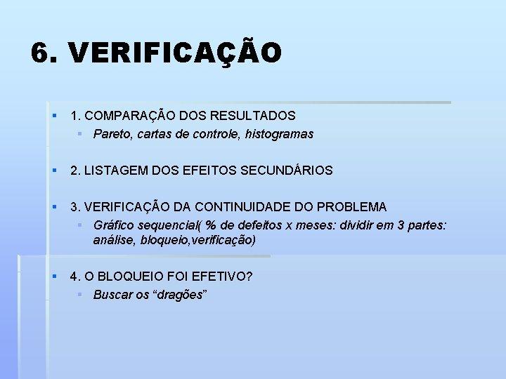 6. VERIFICAÇÃO § 1. COMPARAÇÃO DOS RESULTADOS § Pareto, cartas de controle, histogramas §