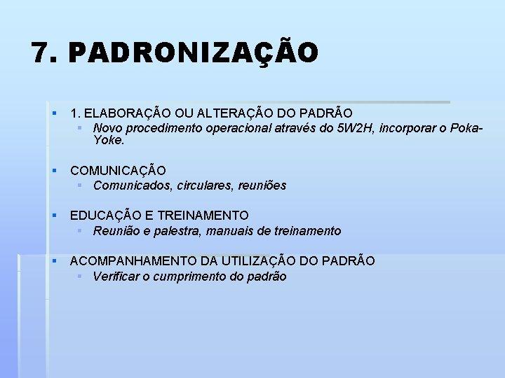 7. PADRONIZAÇÃO § 1. ELABORAÇÃO OU ALTERAÇÃO DO PADRÃO § Novo procedimento operacional através