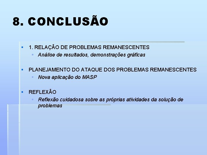 8. CONCLUSÃO § 1. RELAÇÃO DE PROBLEMAS REMANESCENTES § Análise de resultados, demonstrações gráficas
