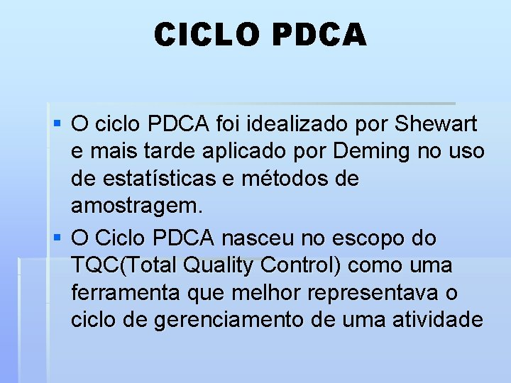 CICLO PDCA § O ciclo PDCA foi idealizado por Shewart e mais tarde aplicado