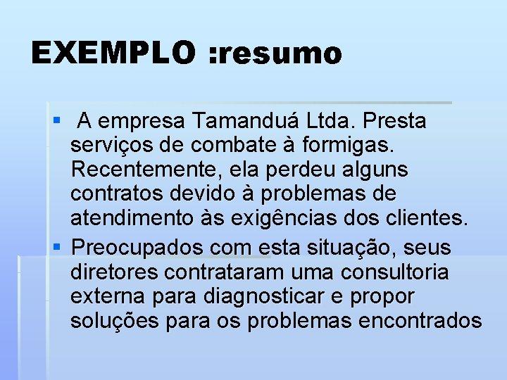 EXEMPLO : resumo § A empresa Tamanduá Ltda. Presta serviços de combate à formigas.