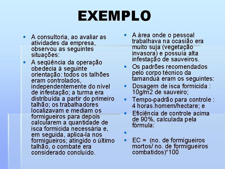 EXEMPLO § A consultoria, ao avaliar as atividades da empresa, observou as seguintes situações: