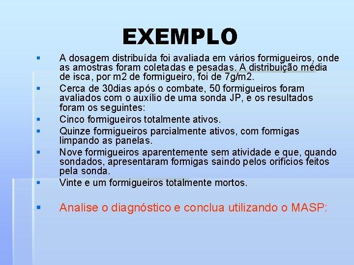 EXEMPLO § § A dosagem distribuída foi avaliada em vários formigueiros, onde as amostras