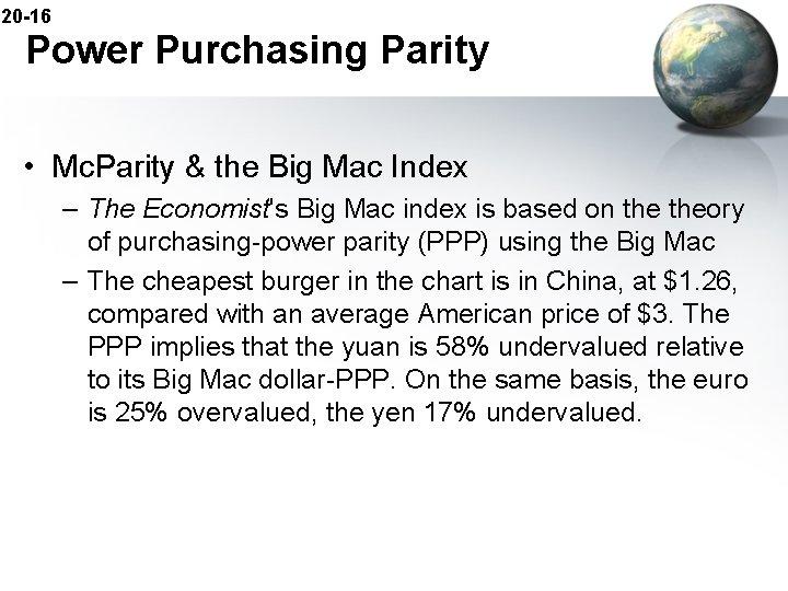 20 -16 Power Purchasing Parity • Mc. Parity & the Big Mac Index –