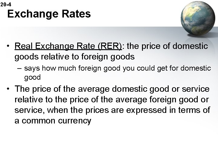 20 -4 Exchange Rates • Real Exchange Rate (RER): the price of domestic goods
