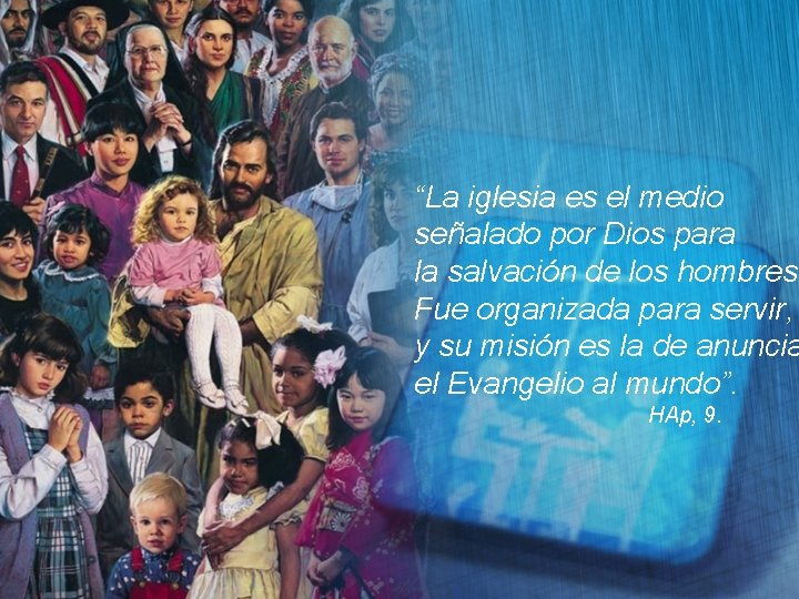 """""""La iglesia es el medio señalado por Dios para la salvación de los hombres."""