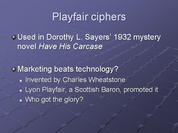 Playfair ciphers Used in Dorothy L. Sayers' 1932 mystery novel Have His Carcase Marketing