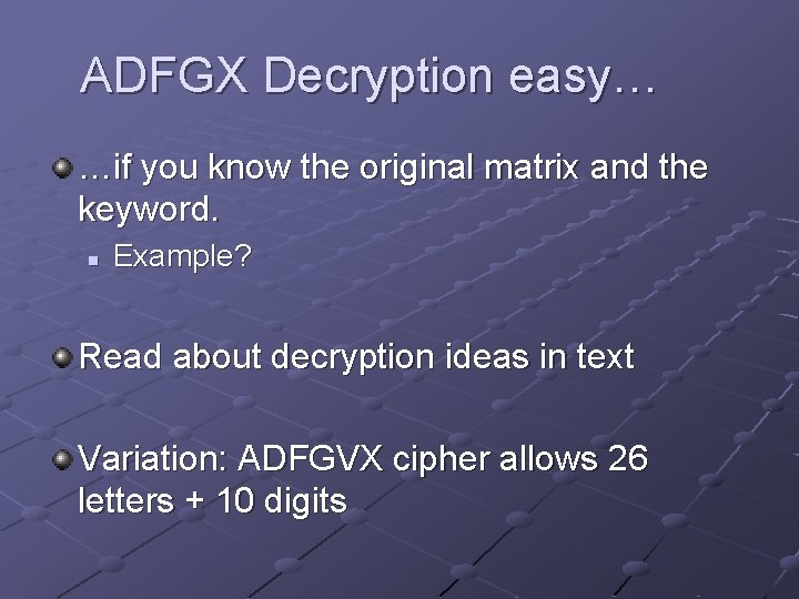 ADFGX Decryption easy… …if you know the original matrix and the keyword. n Example?