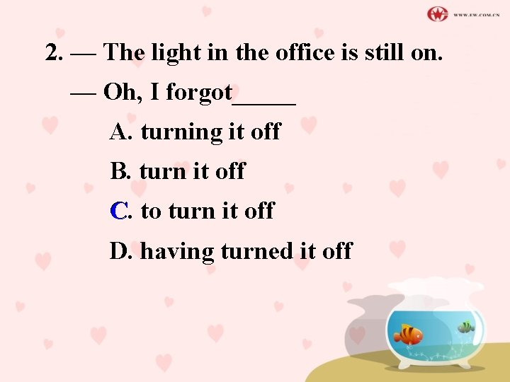2. — The light in the office is still on. — Oh, I forgot_____