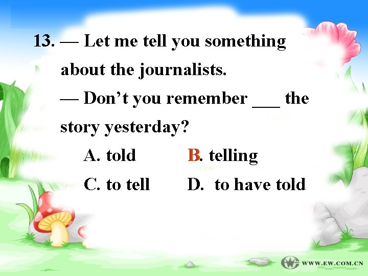 13. — Let me tell you something about the journalists. — Don't you remember