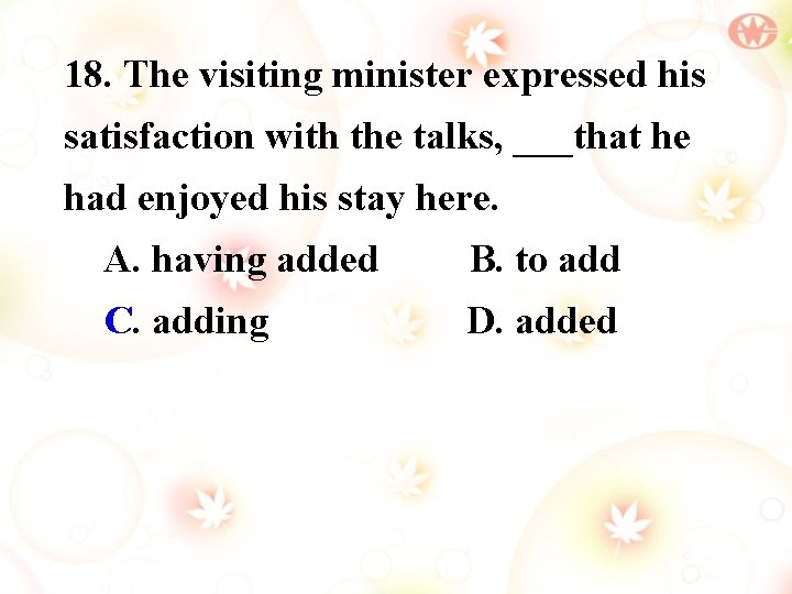 18. The visiting minister expressed his satisfaction with the talks, ___that he had enjoyed