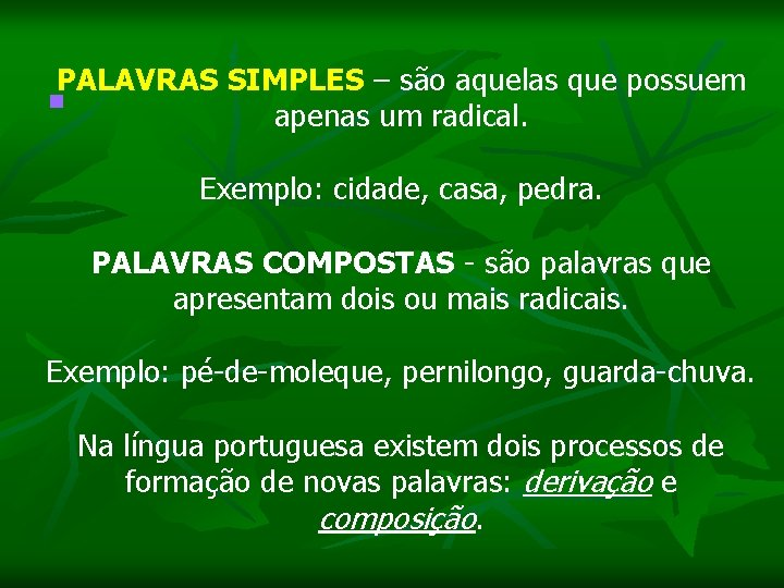 PALAVRAS SIMPLES – são aquelas que possuem n apenas um radical. Exemplo: cidade, casa,
