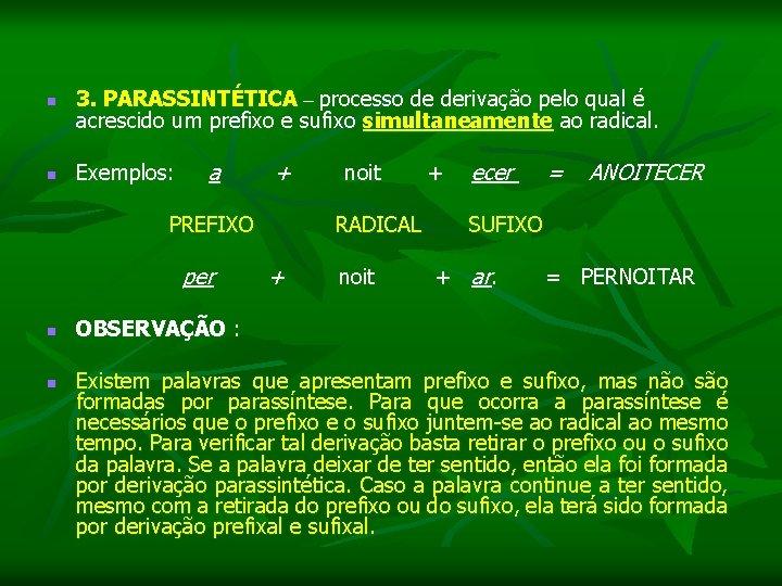 n 3. PARASSINTÉTICA – processo de derivação pelo qual é acrescido um prefixo
