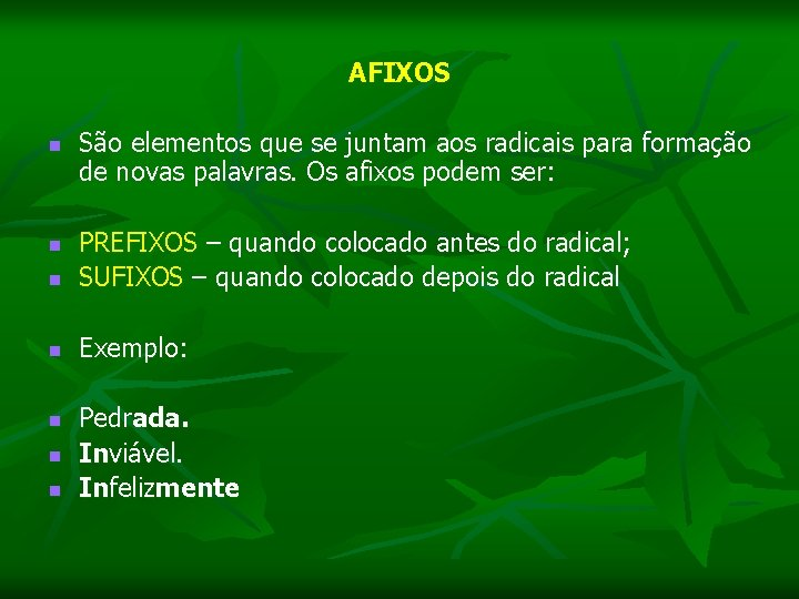 AFIXOS n São elementos que se juntam aos radicais para formação de novas palavras.