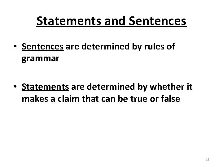 Statements and Sentences • Sentences are determined by rules of grammar • Statements are