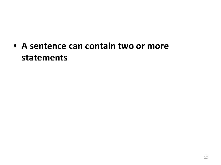 • A sentence can contain two or more statements 12