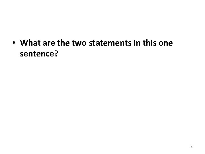 • What are the two statements in this one sentence? 14
