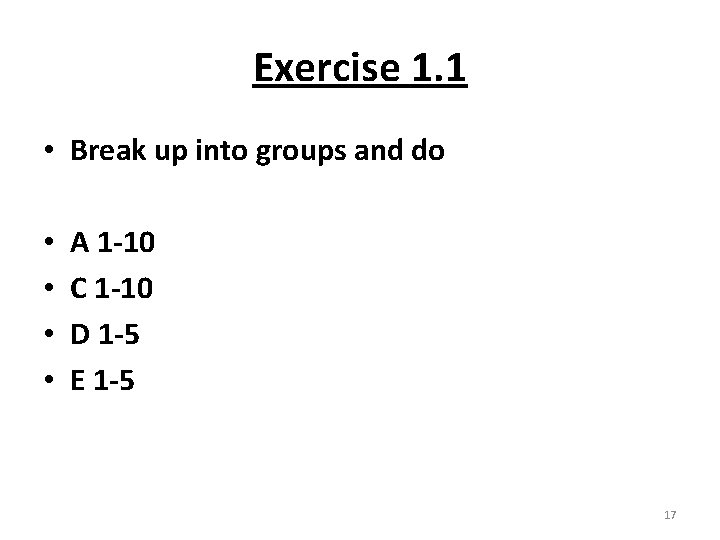 Exercise 1. 1 • Break up into groups and do • • A 1