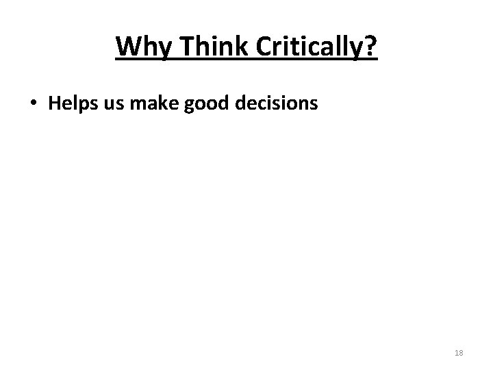 Why Think Critically? • Helps us make good decisions 18