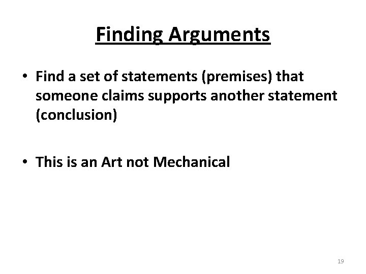 Finding Arguments • Find a set of statements (premises) that someone claims supports another