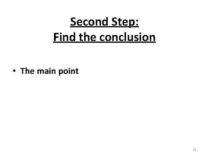 Second Step: Find the conclusion • The main point 21